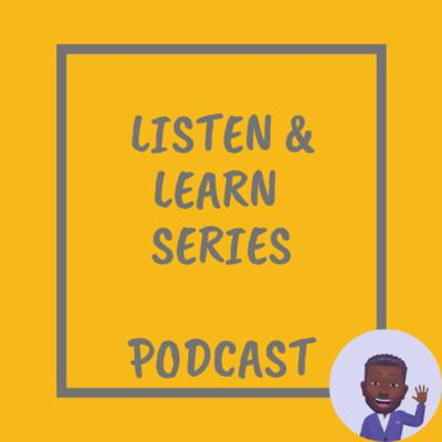 Listen & Learn Series Podcast