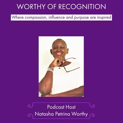 Worthy of Recognition: Where compassion, influence and purpose are inspired