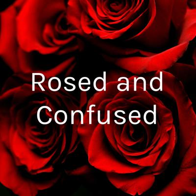 Rosed and Confused