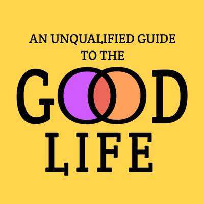 An Unqualified Guide to the Good Life