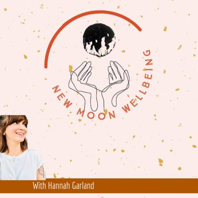 New Moon Wellbeing with Hannah Garland