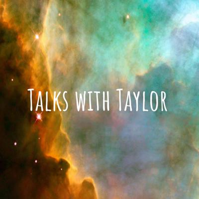 Talks with Taylor