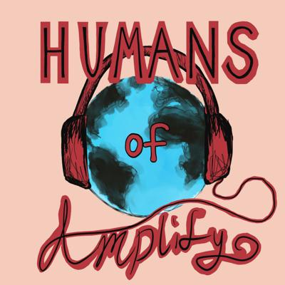 Humans of Amplify: Podcast Edition