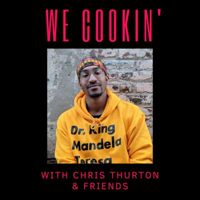 We Cookin' With Chris Thurton & Friends