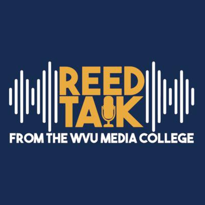 Reed Talk from the WVU Media College