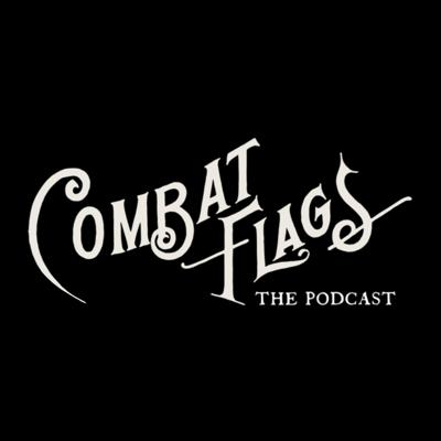 The Combat Flags Podcast