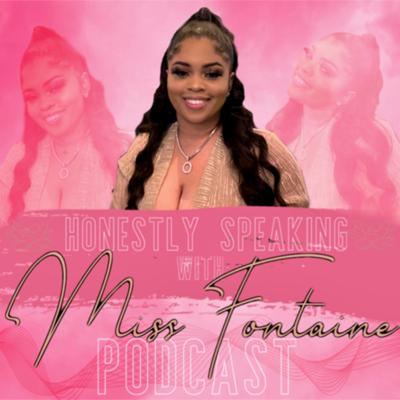 On Honestly Speaking with Miss Fontaine, Ottira Fontaine is given a raw and honest look on mental health, culture, self-love, self- care, relationship goals, college 101, career development, current events, and so much more! This podcast is for the honest listeners that's seeking motivation, inspiration, aspirations, young black & educated, and most importantly someone who's going to be honestly speaking!