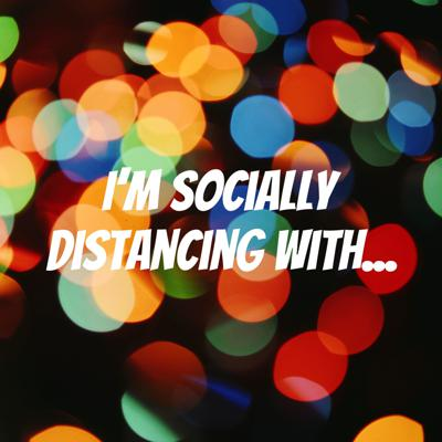 I'm Socially Distancing With...