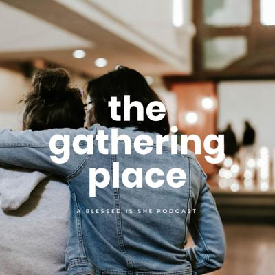 This is The Gathering Place, a podcast from Blessed is She. We will gather together with you at the table to talk about what YOU want to talk about, ask about, share about. Let's take a seat at the table next to one another, dive into prayer together, and grow in love as daughters of the King.