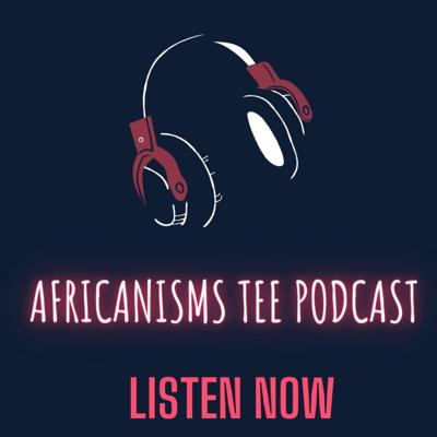 Africanisms Tee: a monthly podcast