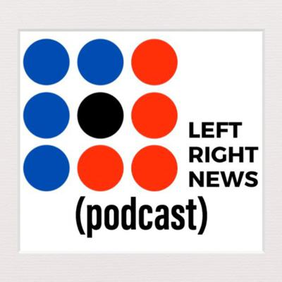 The Left Right Podcast