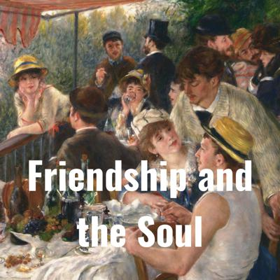 Friendship and the Soul