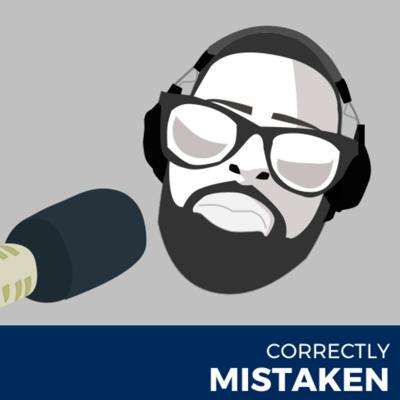 This is the Correctly Mistaken podcast, were the topics discussed are thought provoking , passion filled and most importantly informative in relation to the situations and challenges we face in society along with views from a cultural standpoint. Great conversations with even greater people.