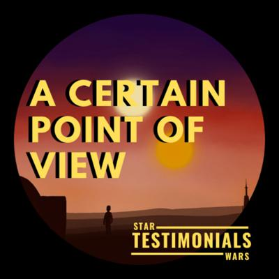 A Certain Point of View: The Star Wars Testimonials Podcast