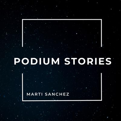 Podium Stories with Marti Sanchez