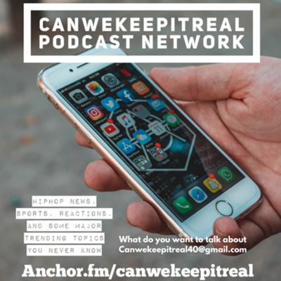 Can We Keep It Real Podcast Network