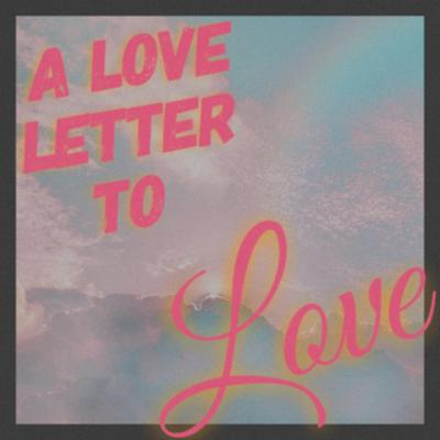 A Love Letter to Love