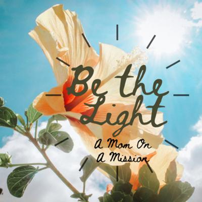 Be the Light: A Mom on a Mission