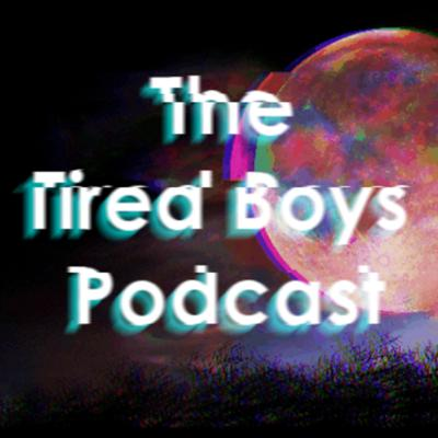 The Tired Boys Podcast