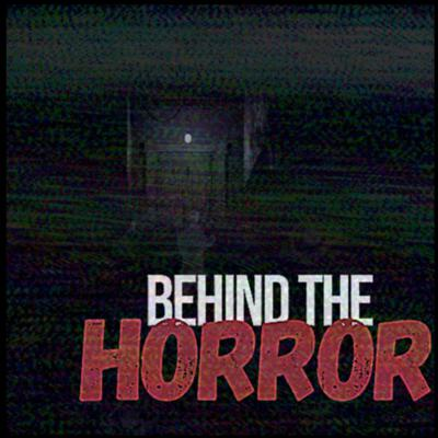Behind the Horror!