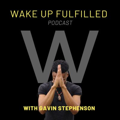 Wake Up Fulfilled Podcast With Gavin Stephenson