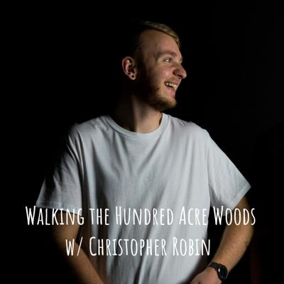 Walking the Hundred Acre Woods w/ Christopher Robin