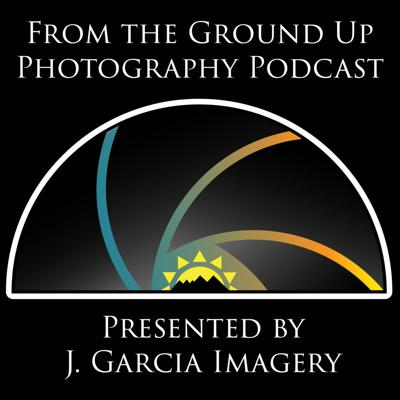 From the Ground Up Photography Podcast