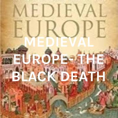 MEDIEVAL EUROPE- THE BLACK DEATH