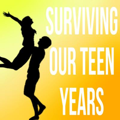 Surviving Our Teen Years