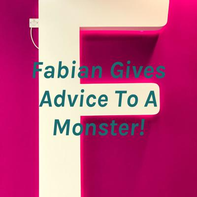 Fabian Gives Advice To A Monster!