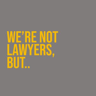 We're Not Lawyers, But...