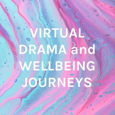 VIRTUAL DRAMA and WELLBEING JOURNEYS