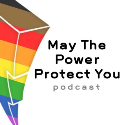 May the Power Protect You Podcast