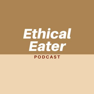 The Ethical Eater Podcast