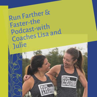 Run Farther & Faster — The Podcast with Coaches Lisa Levin and Julie Sapper