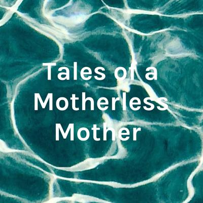 Tales of a Motherless Mother