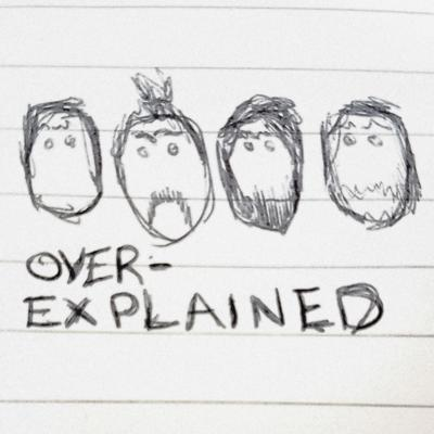 We're Over-Explained! A comedy podcast where we talk about the science behind our everyday lives, giving you more information than you needed to know, but wanted to know. We'll answer the questions from how vitamins are named? Explain the physics behind why our cuppa spills when walking, or any other questions you may have.  Oh, one last thing, although we may sound like we know what we're talking about, please don't take anything we say as advice or factual.