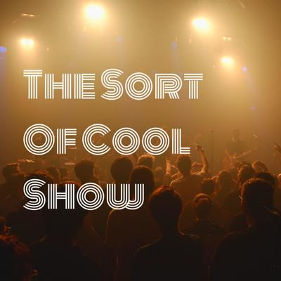 The Sort Of Cool Show - Podcast