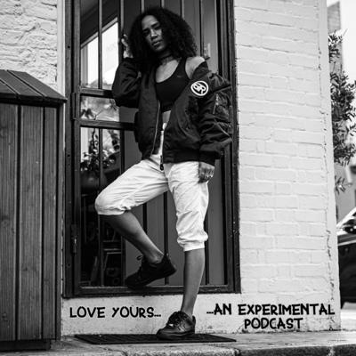 Love Yours, An Experimental Podcast