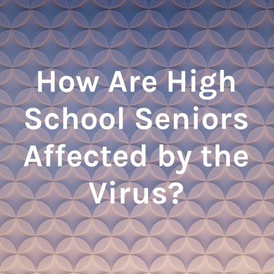 How Are High School Seniors Affected by the Virus?