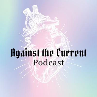 Against The Current Podcast