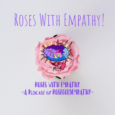 Roses With Empathy is a podcast founded by Rosegoldempathy (Breanna Adams), in an attempt to deliver life changing information in an informal setting. Here we discuss various hot topic issues and look to find our own solutions for the sake of our sanity!