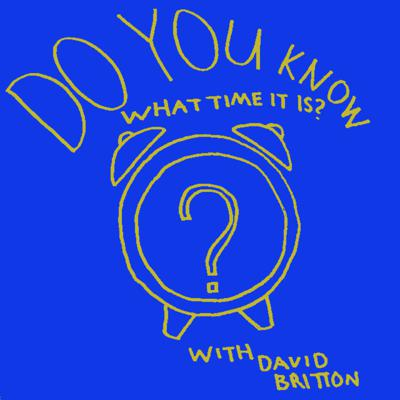 Do You Know What Time It Is? with David Britton