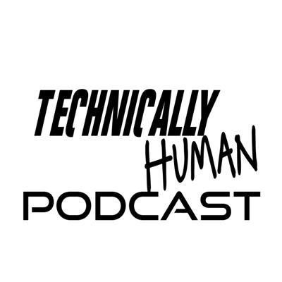Welcome to the Technically Human Podcast, Join our many hosts as we talk sociology, nerd culture, and the filmmaking process!
