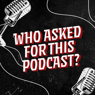Who asked for this podcast?