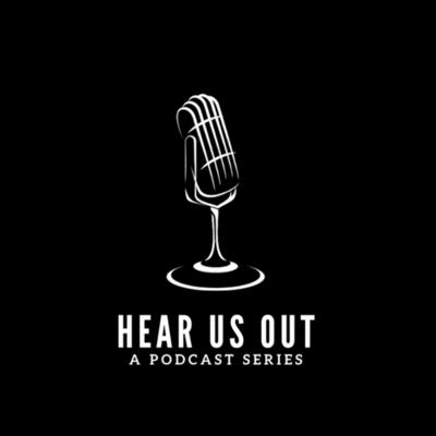 Hear Us Out - A Podcast Series