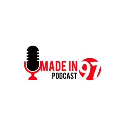 Made In 97 Podcast