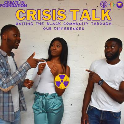 Crisis Talk is a podcast for the young activists, intellectuals and generally curious. Our hot & heavy debates will inform you of the different crises which directly and indirectly affect the black community and provide you with a clash of perspectives to help you uncover the truth. We drop new episodes every Monday at 10am.   Instagram: @creationfoundation__ / Twitter: @crisistalk_cf  Email- hello@creationfoundationic.com