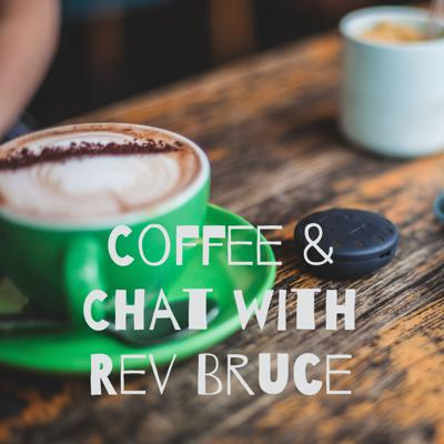 Coffee & Chat with Rev Bruce