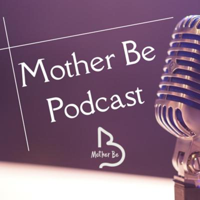 Mother Be Podcast